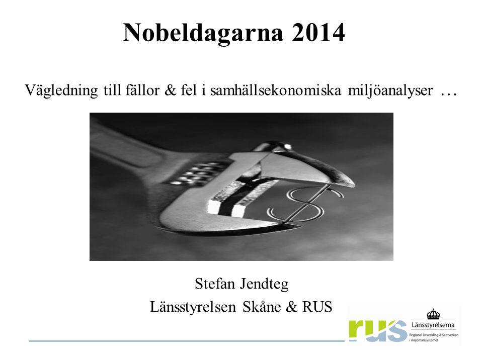 Nobeldagarna 2014 Vägledning till fällor & fel i samhällsekonomiska miljöanalyser … Stefan Jendteg Länsstyrelsen Skåne & RUS