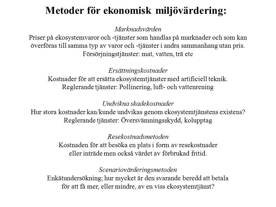 Metoder för ekonomisk miljövärdering: Marknadsvärden Priser på ekosystemvaror och ‐ tjänster som handlas på marknader och som kan överföras till samma typ av varor och ‐ tjänster i andra sammanhang utan pris.