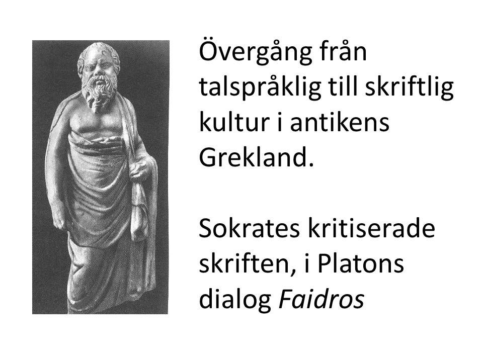 Övergång från talspråklig till skriftlig kultur i antikens Grekland. Sokrates kritiserade skriften, i Platons dialog Faidros