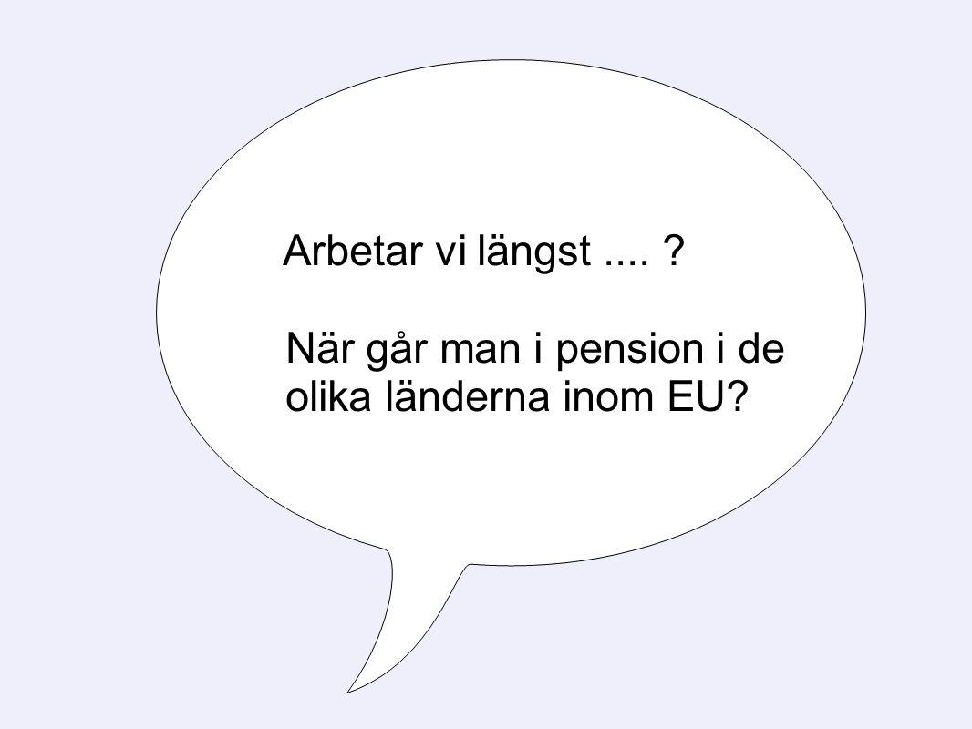 Arbetar vi längst.... ? När går man i pension i de olika länderna inom EU?