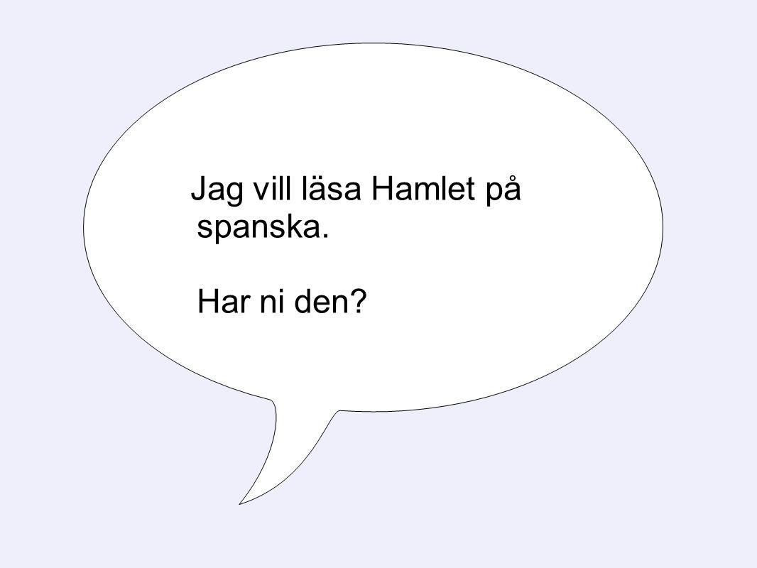Jag vill läsa Hamlet på spanska. Har ni den?