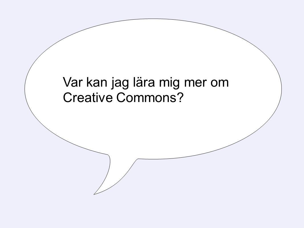 Var kan jag lära mig mer om Creative Commons?