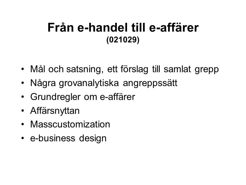 Från e-handel till e-affärer (021029) Mål och satsning, ett förslag till samlat grepp Några grovanalytiska angreppssätt Grundregler om e-affärer Affär