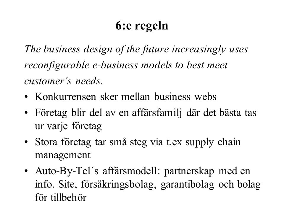 6:e regeln The business design of the future increasingly uses reconfigurable e-business models to best meet customer´s needs. Konkurrensen sker mella