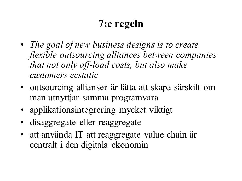 7:e regeln The goal of new business designs is to create flexible outsourcing alliances between companies that not only off-load costs, but also make