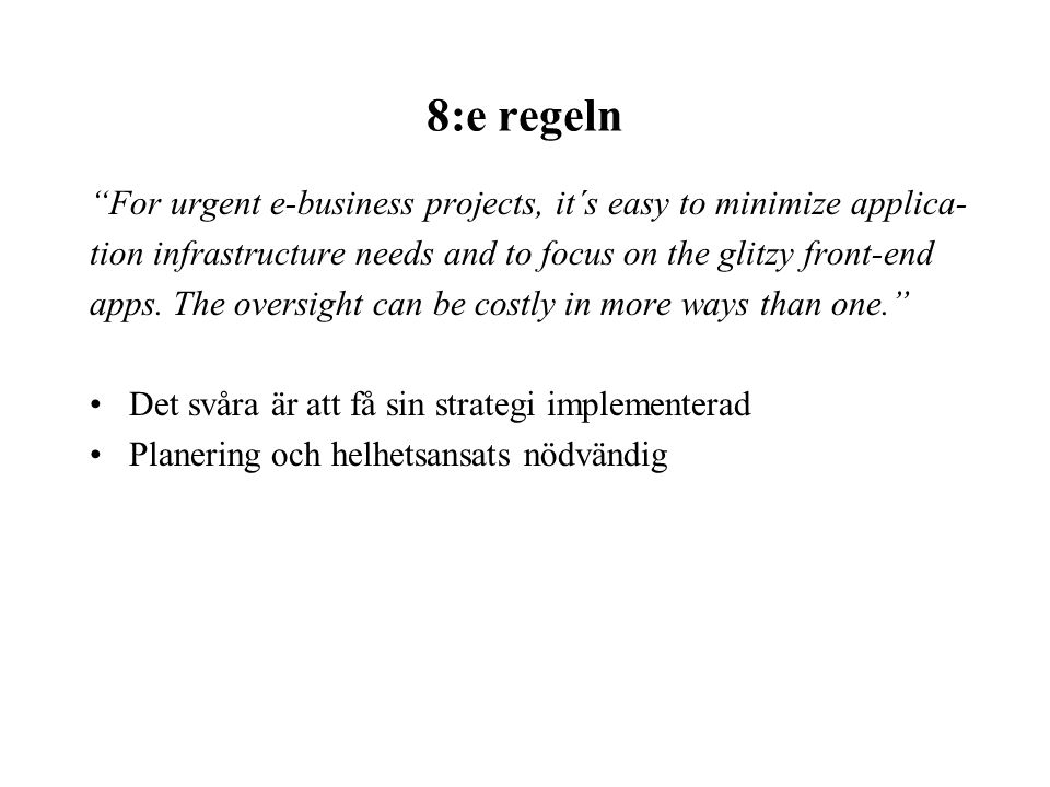 "8:e regeln ""For urgent e-business projects, it´s easy to minimize applica- tion infrastructure needs and to focus on the glitzy front-end apps. The ov"