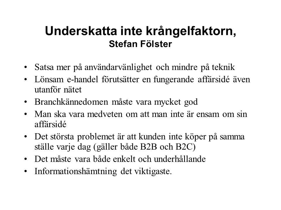 Underskatta inte krångelfaktorn, Stefan Fölster Satsa mer på användarvänlighet och mindre på teknik Lönsam e-handel förutsätter en fungerande affärsid