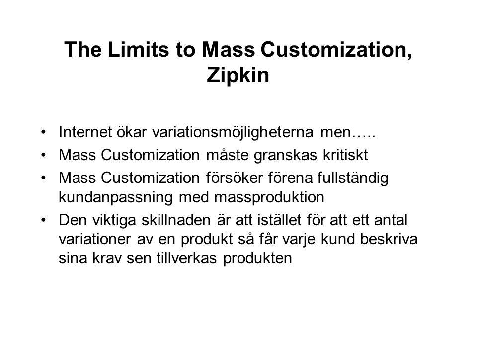The Limits to Mass Customization, Zipkin Internet ökar variationsmöjligheterna men….. Mass Customization måste granskas kritiskt Mass Customization fö