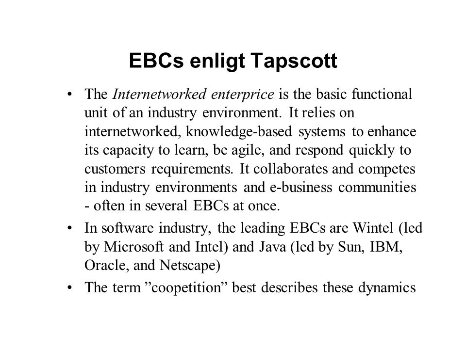 EBCs enligt Tapscott The Internetworked enterprice is the basic functional unit of an industry environment. It relies on internetworked, knowledge-bas