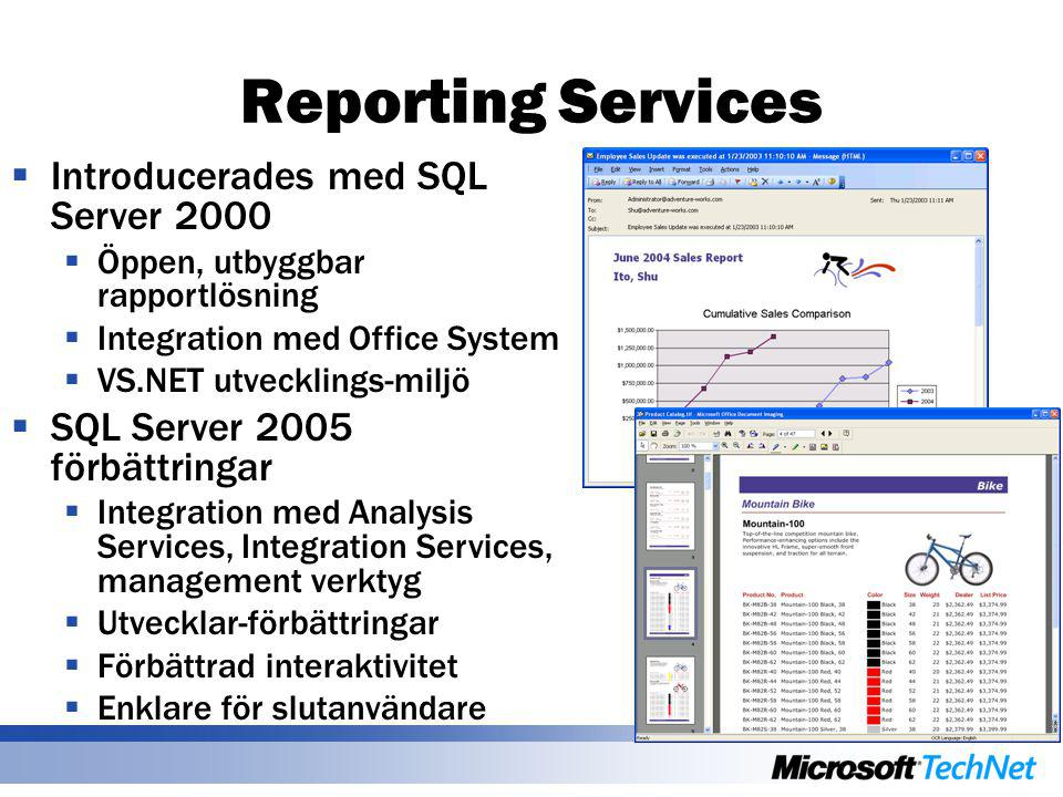 Reporting Services  Introducerades med SQL Server 2000  Öppen, utbyggbar rapportlösning  Integration med Office System  VS.NET utvecklings-miljö  SQL Server 2005 förbättringar  Integration med Analysis Services, Integration Services, management verktyg  Utvecklar-förbättringar  Förbättrad interaktivitet  Enklare för slutanvändare
