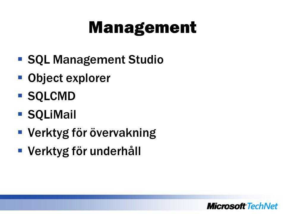 Management  SQL Management Studio  Object explorer  SQLCMD  SQLiMail  Verktyg för övervakning  Verktyg för underhåll