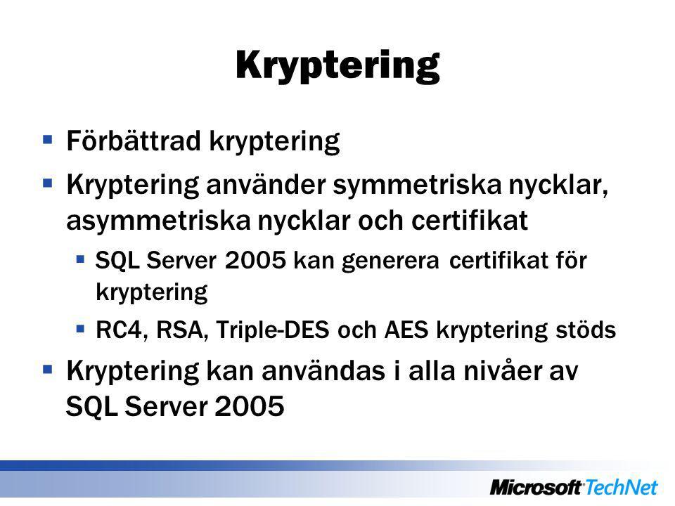 Kryptering  Förbättrad kryptering  Kryptering använder symmetriska nycklar, asymmetriska nycklar och certifikat  SQL Server 2005 kan generera certi