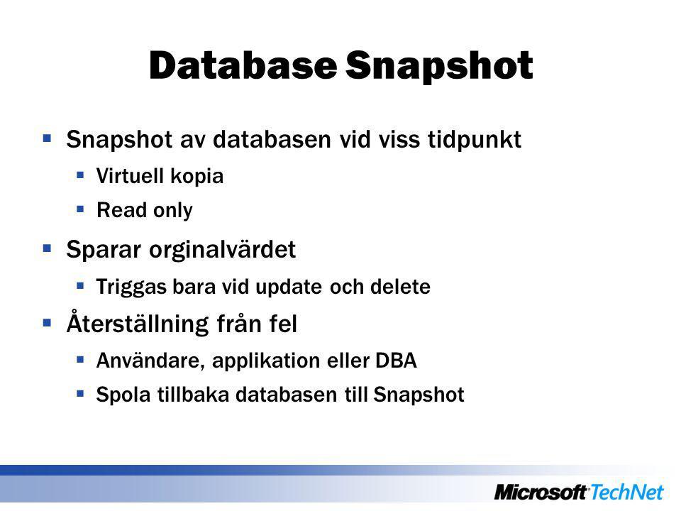 Database Snapshot  Snapshot av databasen vid viss tidpunkt  Virtuell kopia  Read only  Sparar orginalvärdet  Triggas bara vid update och delete 