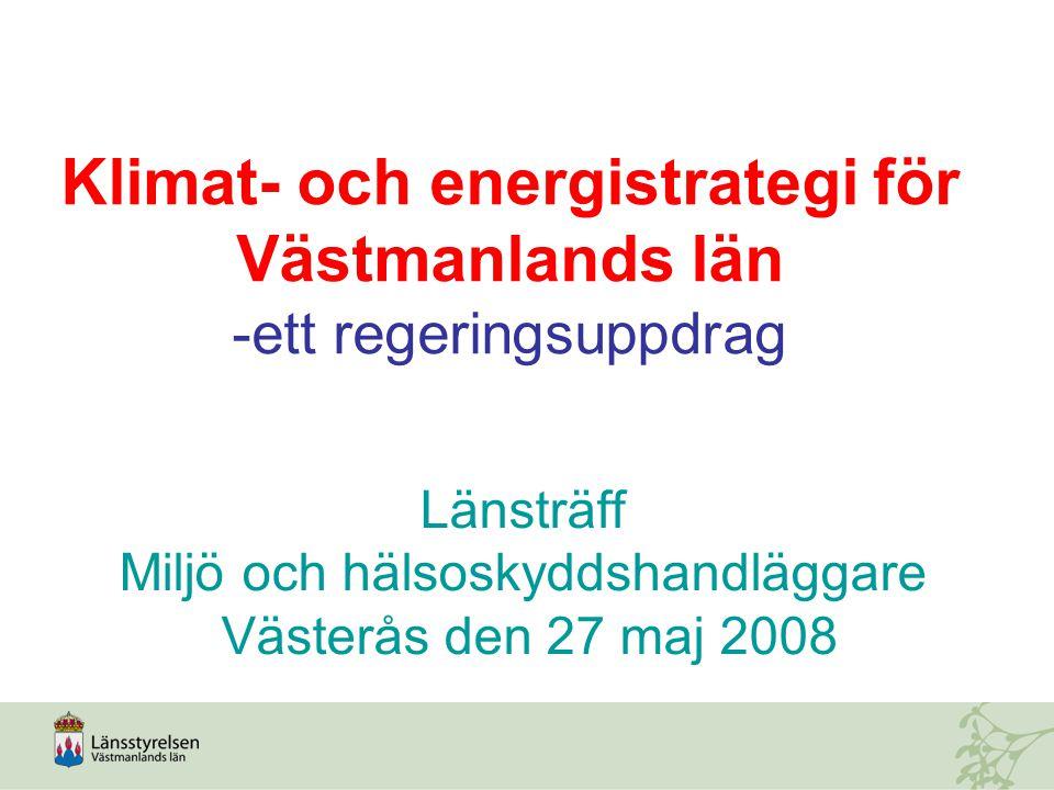 Länsträff Miljö och hälsoskyddshandläggare Västerås den 27 maj 2008 Klimat- och energistrategi för Västmanlands län -ett regeringsuppdrag