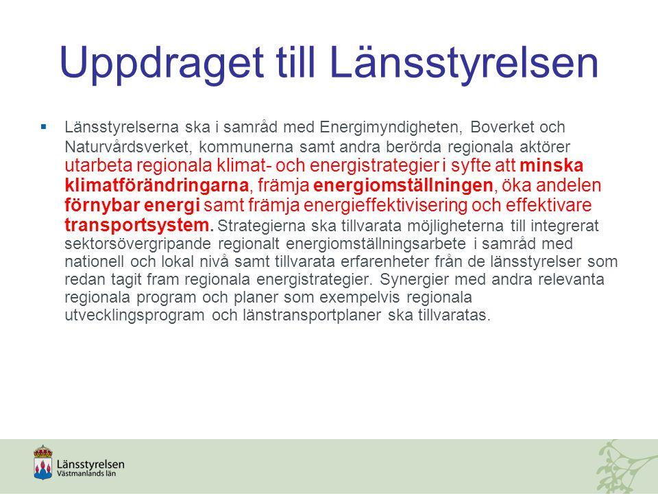 Uppdraget till Länsstyrelsen  Länsstyrelserna ska i samråd med Energimyndigheten, Boverket och Naturvårdsverket, kommunerna samt andra berörda regionala aktörer utarbeta regionala klimat- och energistrategier i syfte att minska klimatförändringarna, främja energiomställningen, öka andelen förnybar energi samt främja energieffektivisering och effektivare transportsystem.