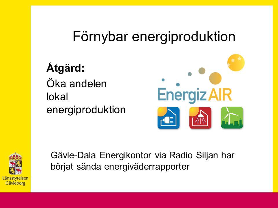 Förnybar energiproduktion Åtgärd: Öka andelen lokal energiproduktion Gävle-Dala Energikontor via Radio Siljan har börjat sända energiväderrapporter