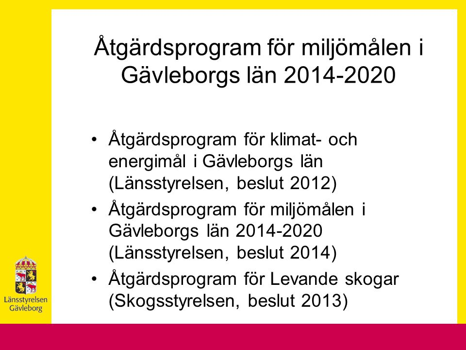 Åtgärdsprogram för klimat- och energimål i Gävleborgs län Beslutat 2012 Ska kopplas ihop med åtgärdsprogram för övriga miljömål Förankringsarbete med regionala aktörer Indikatorer Överenskommelser