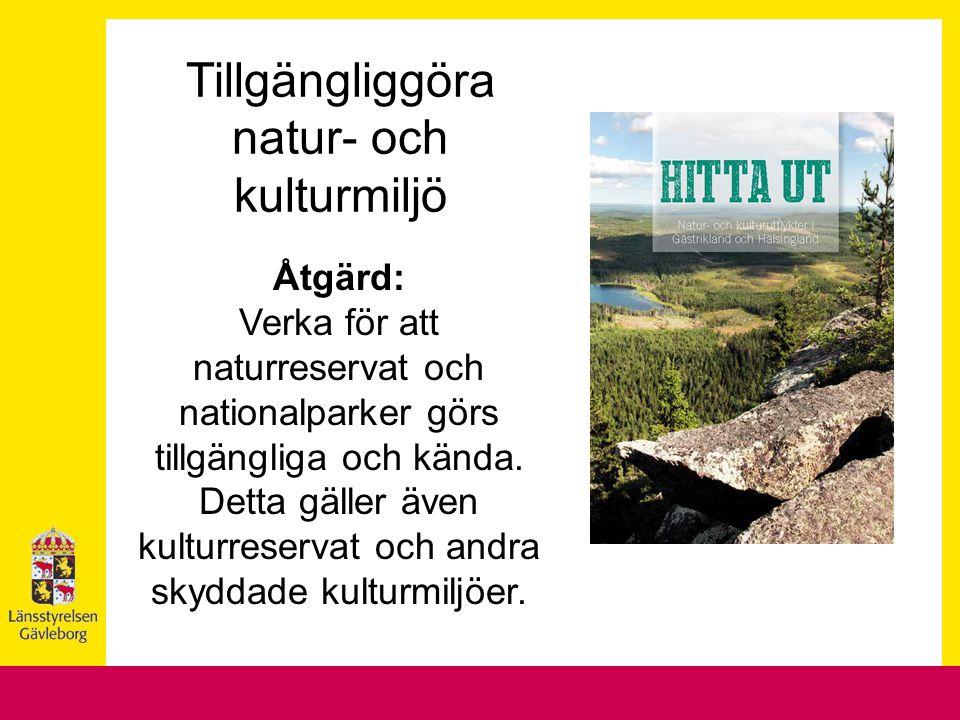 Tillgängliggöra natur- och kulturmiljö Åtgärd: Verka för att naturreservat och nationalparker görs tillgängliga och kända. Detta gäller även kulturres
