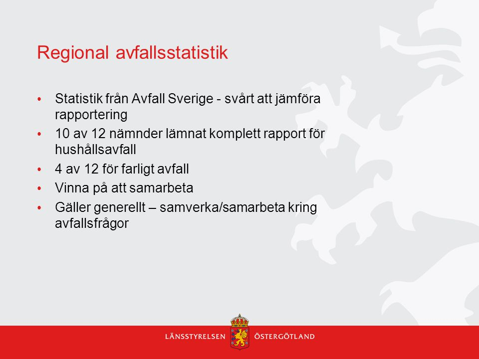 Regional avfallsstatistik Statistik från Avfall Sverige - svårt att jämföra rapportering 10 av 12 nämnder lämnat komplett rapport för hushållsavfall 4