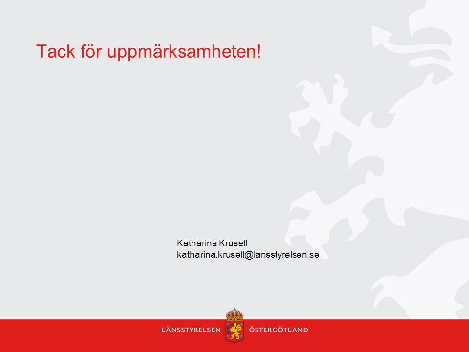 Tack för uppmärksamheten! Katharina Krusell katharina.krusell@lansstyrelsen.se