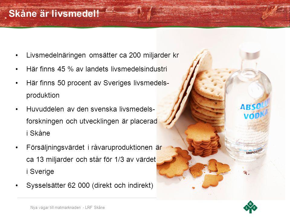 Nya vägar till matmarknaden - LRF Skåne Skåne är livsmedel.