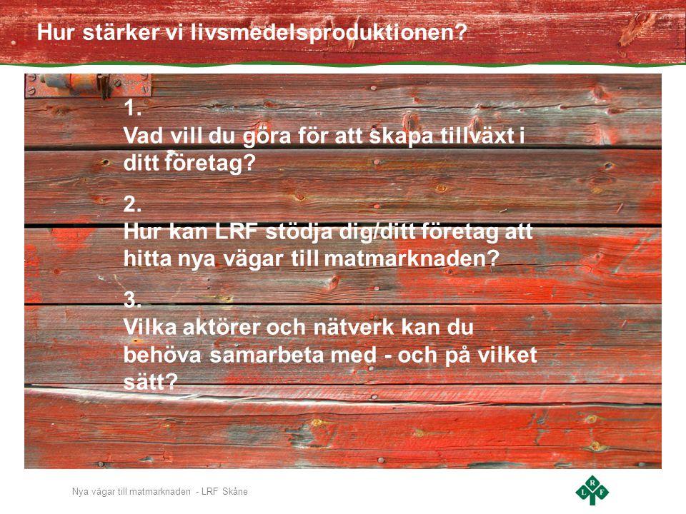 Nya vägar till matmarknaden - LRF Skåne Hur stärker vi livsmedelsproduktionen.