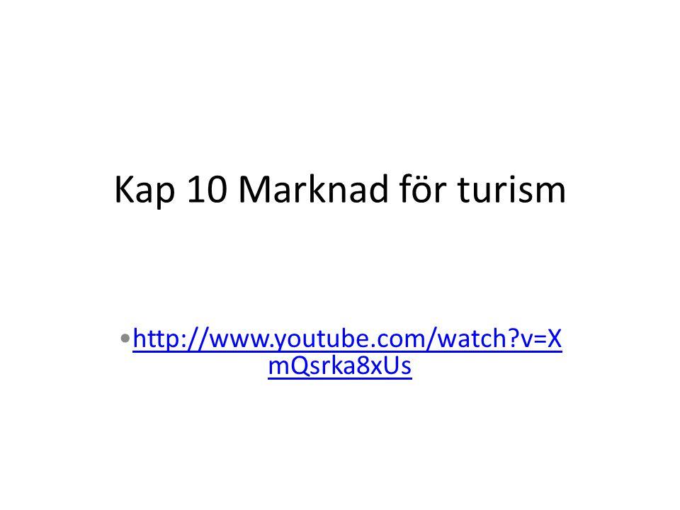 Kap 10 Marknad för turism http://www.youtube.com/watch?v=X mQsrka8xUshttp://www.youtube.com/watch?v=X mQsrka8xUs