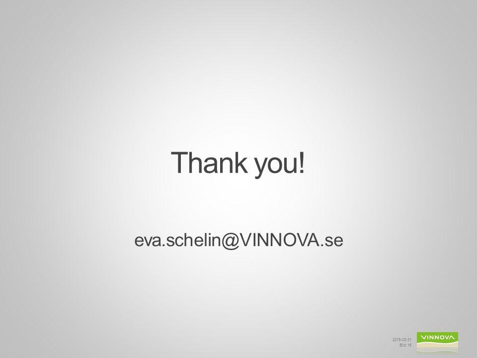 Thank you! eva.schelin@VINNOVA.se 2015-03-31 Bild 15