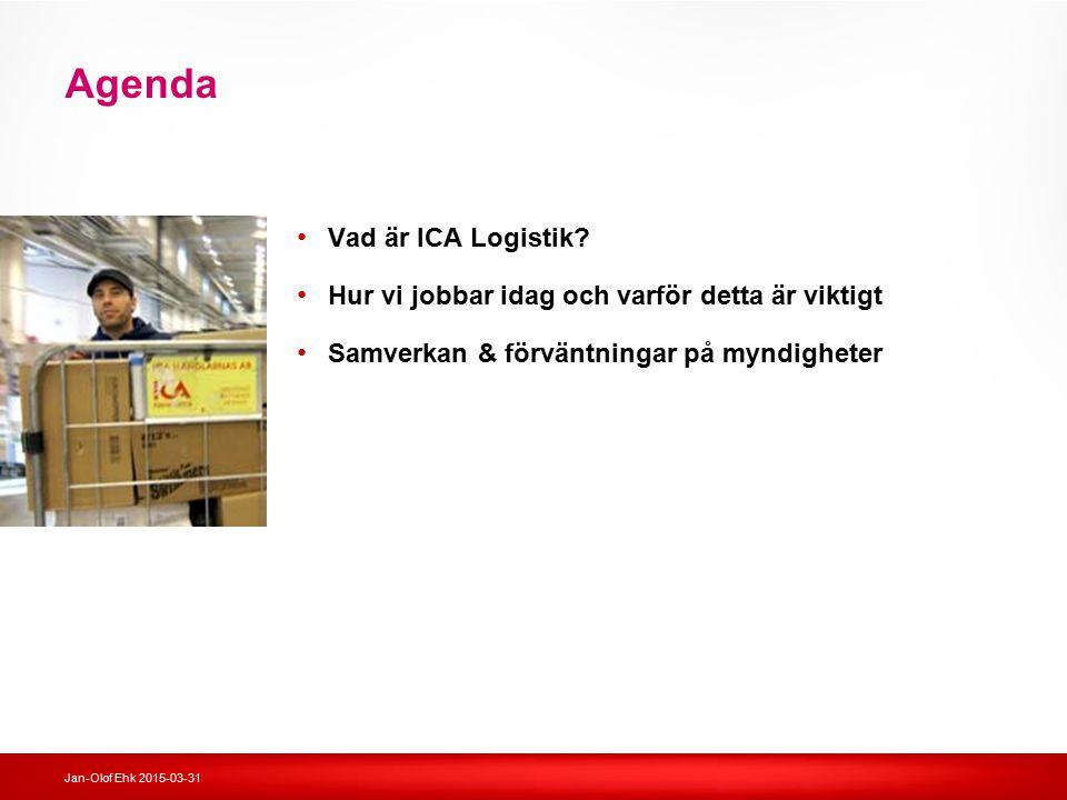 Jan-Olof Ehk 2015-03-31 Agenda Vad är ICA Logistik? Hur vi jobbar idag och varför detta är viktigt Samverkan & förväntningar på myndigheter