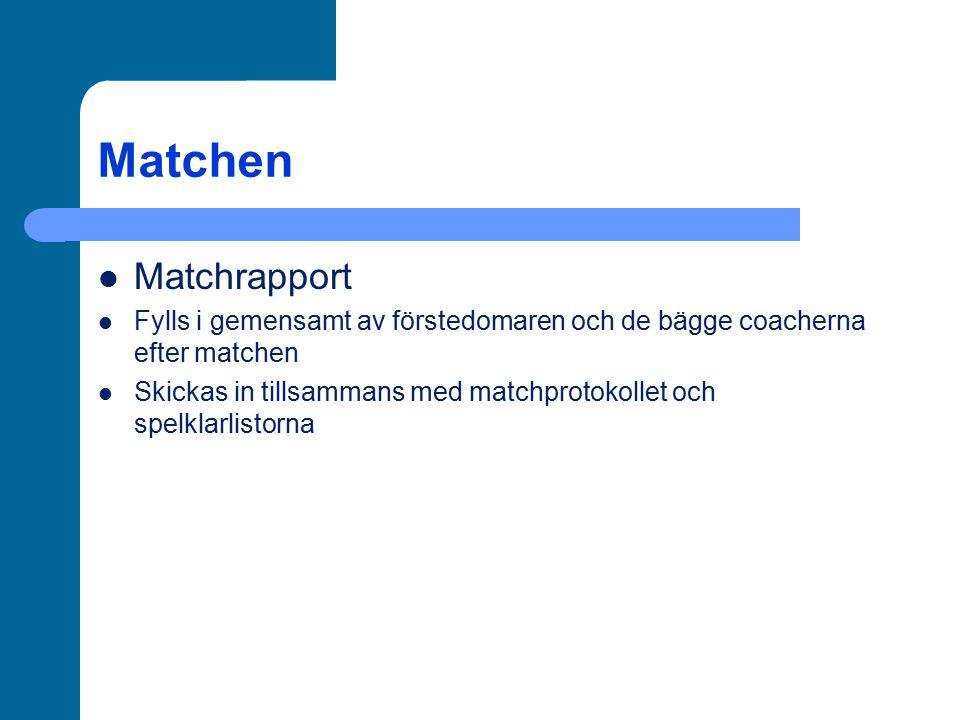Matchen Matchrapport Fylls i gemensamt av förstedomaren och de bägge coacherna efter matchen Skickas in tillsammans med matchprotokollet och spelklarl