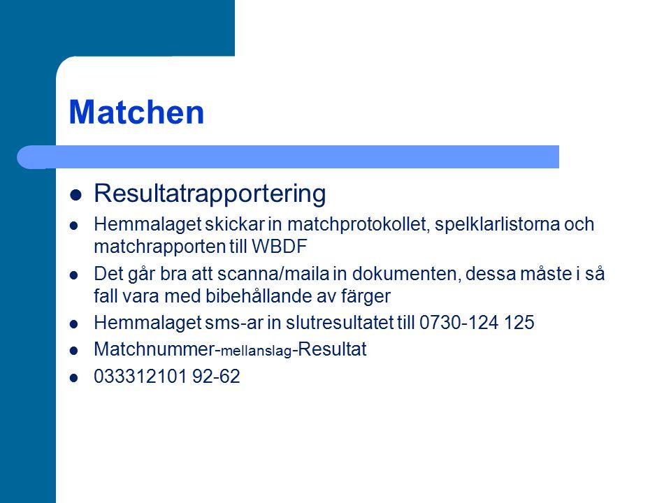 Matchen Resultatrapportering Hemmalaget skickar in matchprotokollet, spelklarlistorna och matchrapporten till WBDF Det går bra att scanna/maila in dok