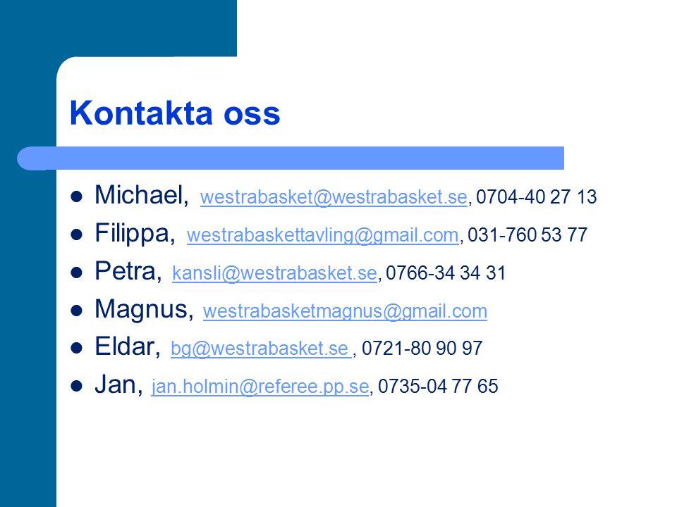 Kontakta oss Michael, westrabasket@westrabasket.se, 0704-40 27 13 westrabasket@westrabasket.se Filippa, westrabaskettavling@gmail.com, 031-760 53 77 w