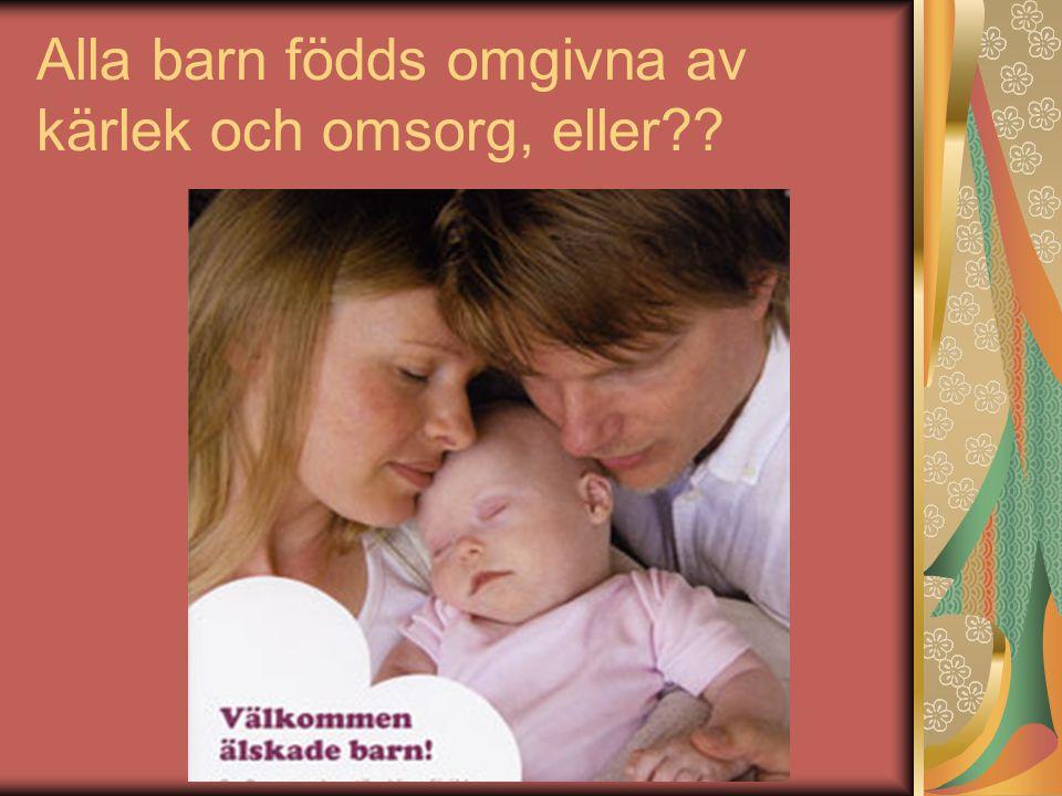 Alla barn födds omgivna av kärlek och omsorg, eller??