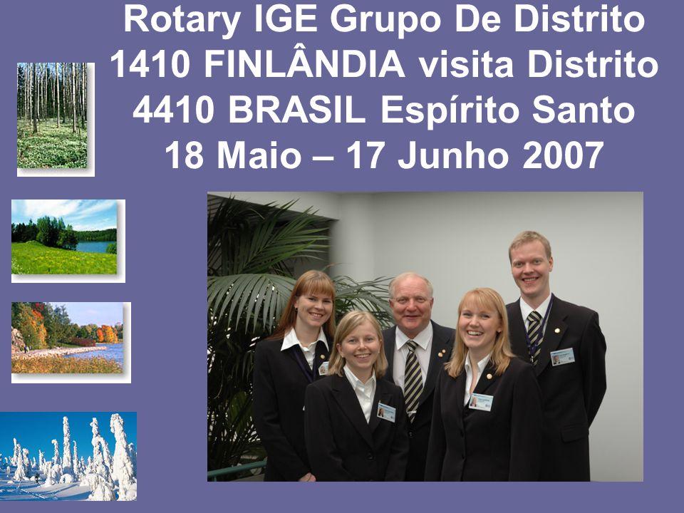 Rotary IGE Grupo De Distrito 1410 FINLÂNDIA visita Distrito 4410 BRASIL Espírito Santo 18 Maio – 17 Junho 2007