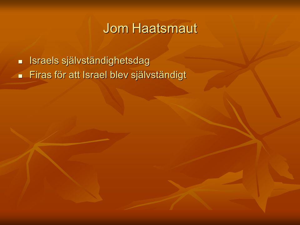 Jom Haatsmaut Israels självständighetsdag Israels självständighetsdag Firas för att Israel blev självständigt Firas för att Israel blev självständigt