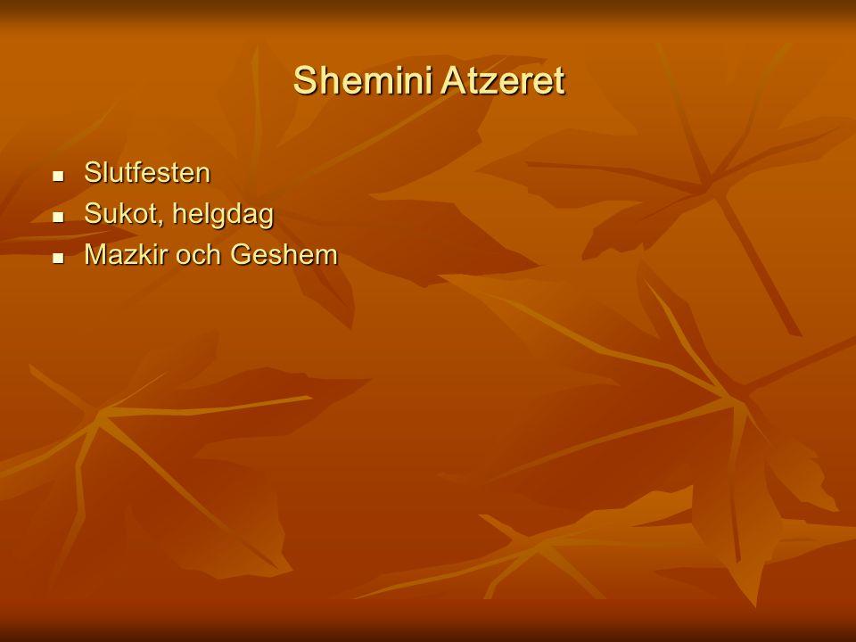 Shemini Atzeret Slutfesten Slutfesten Sukot, helgdag Sukot, helgdag Mazkir och Geshem Mazkir och Geshem