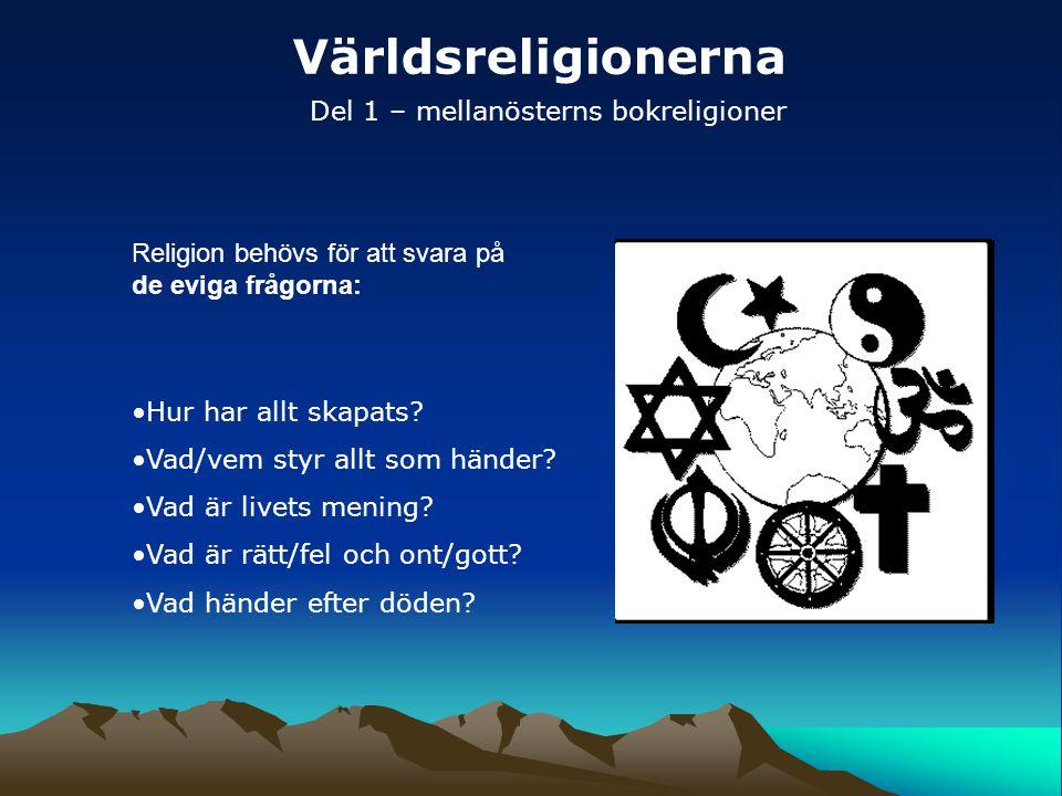Världsreligionerna Del 1 – mellanösterns bokreligioner Hur har allt skapats? Vad/vem styr allt som händer? Vad är livets mening? Vad är rätt/fel och o