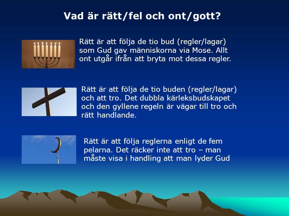 Vad är rätt/fel och ont/gott? Rätt är att följa de tio bud (regler/lagar) som Gud gav människorna via Mose. Allt ont utgår ifrån att bryta mot dessa r