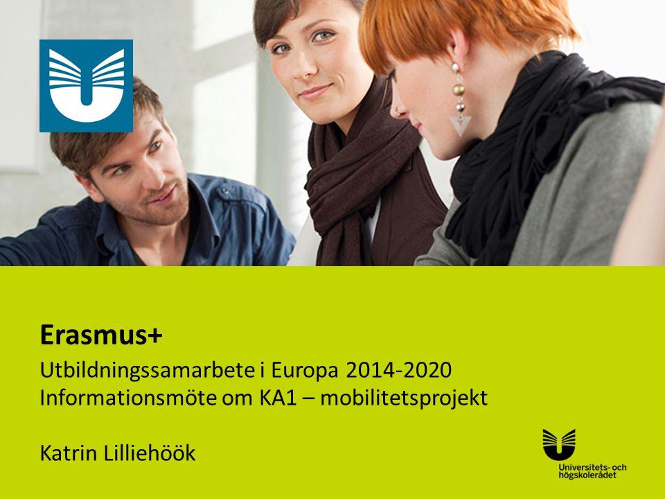 Sv Erasmus+ Utbildningssamarbete i Europa 2014-2020 Informationsmöte om KA1 – mobilitetsprojekt Katrin Lilliehöök