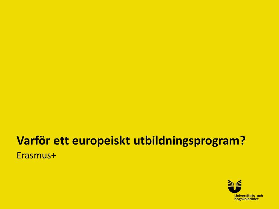 Sv Varför ett europeiskt utbildningsprogram? Erasmus+