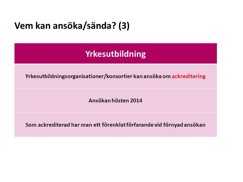 Sv Yrkesutbildning Yrkesutbildningsorganisationer/konsortier kan ansöka om ackreditering Ansökan hösten 2014 Som ackrediterad har man ett förenklat förfarande vid förnyad ansökan Vem kan ansöka/sända.