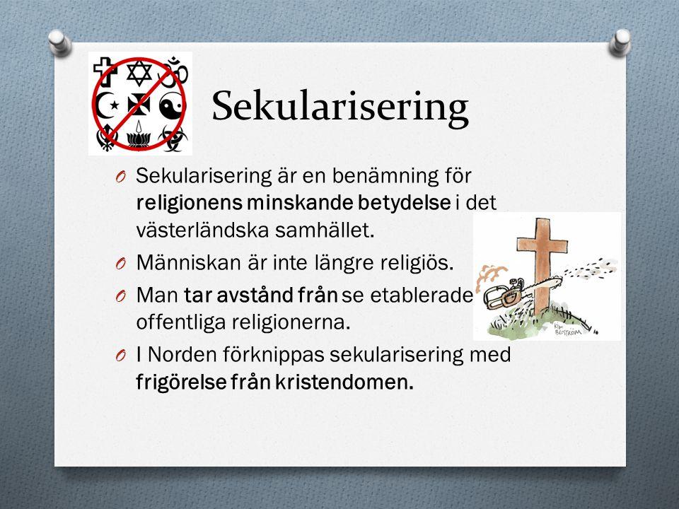 Sekularisering O Sekularisering är en benämning för religionens minskande betydelse i det västerländska samhället. O Människan är inte längre religiös
