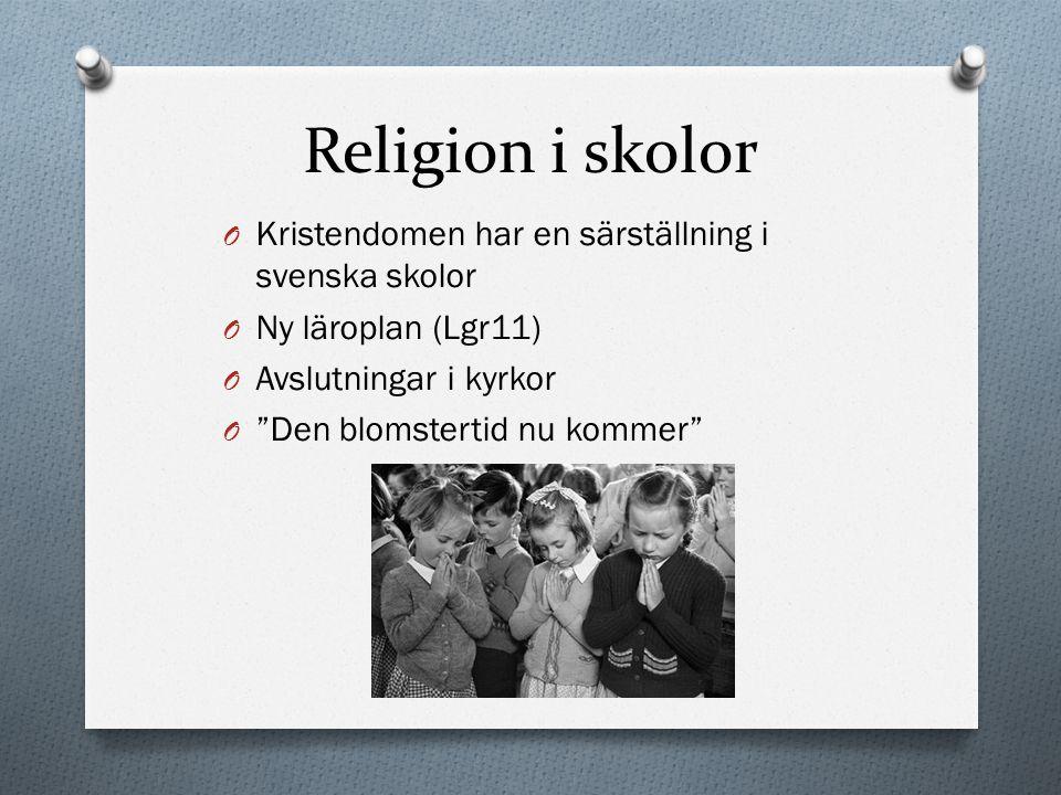 """Religion i skolor O Kristendomen har en särställning i svenska skolor O Ny läroplan (Lgr11) O Avslutningar i kyrkor O """"Den blomstertid nu kommer"""""""