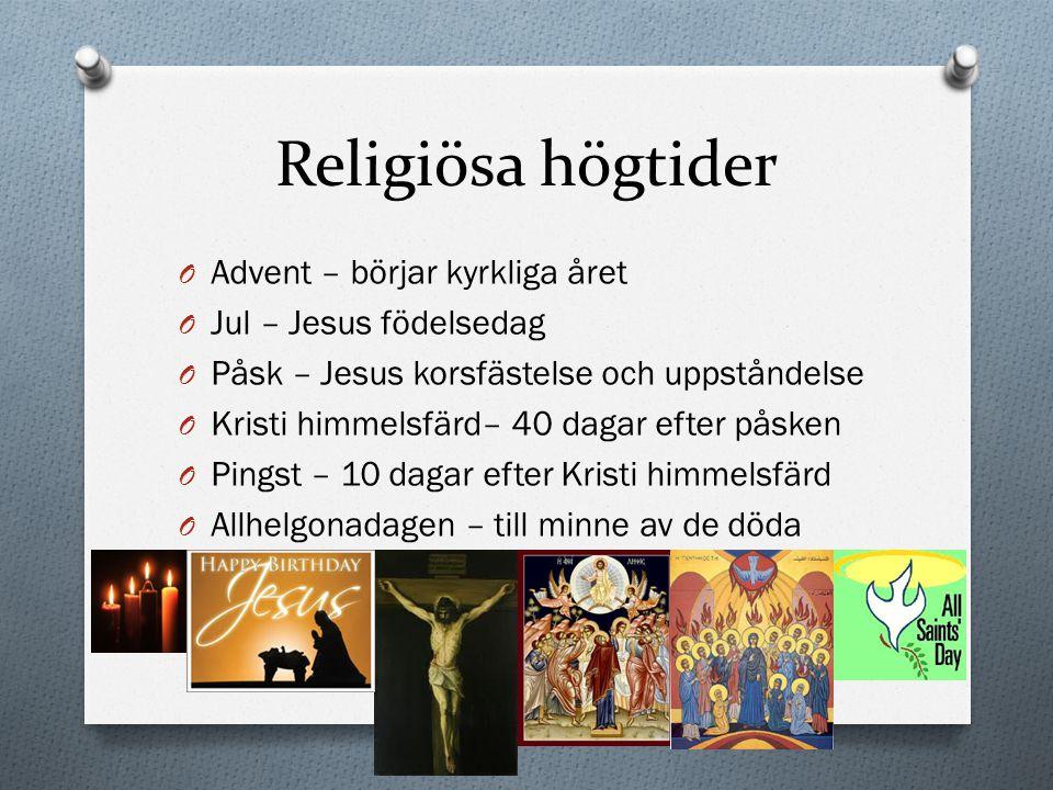 Religiösa högtider O Advent – börjar kyrkliga året O Jul – Jesus födelsedag O Påsk – Jesus korsfästelse och uppståndelse O Kristi himmelsfärd– 40 daga