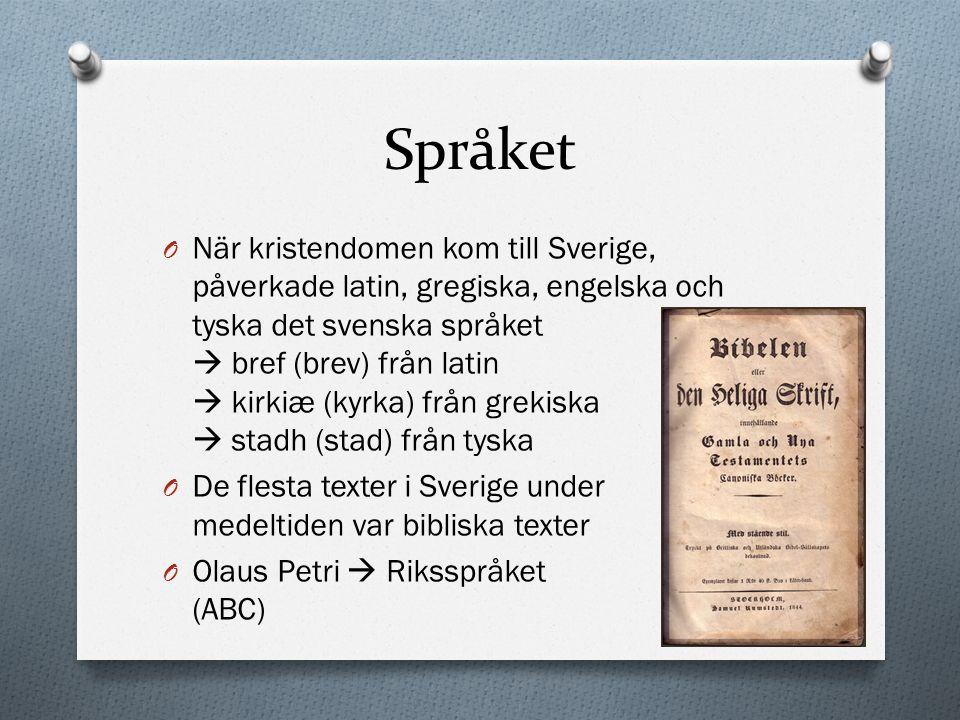 Språket O När kristendomen kom till Sverige, påverkade latin, gregiska, engelska och tyska det svenska språket  bref (brev) från latin  kirkiæ (kyrk