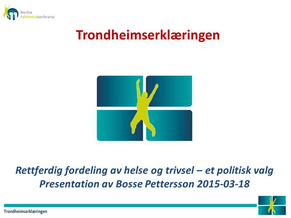 Rettferdig fordeling av helse og trivsel – et politisk valg Presentation av Bosse Pettersson 2015-03-18 Trondheimserklæringen