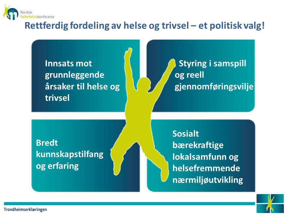 Innsats mot grunnleggende årsaker til helse og trivsel Rettferdig fordeling av helse og trivsel – et politisk valg! Styring i samspill og reell gjenno
