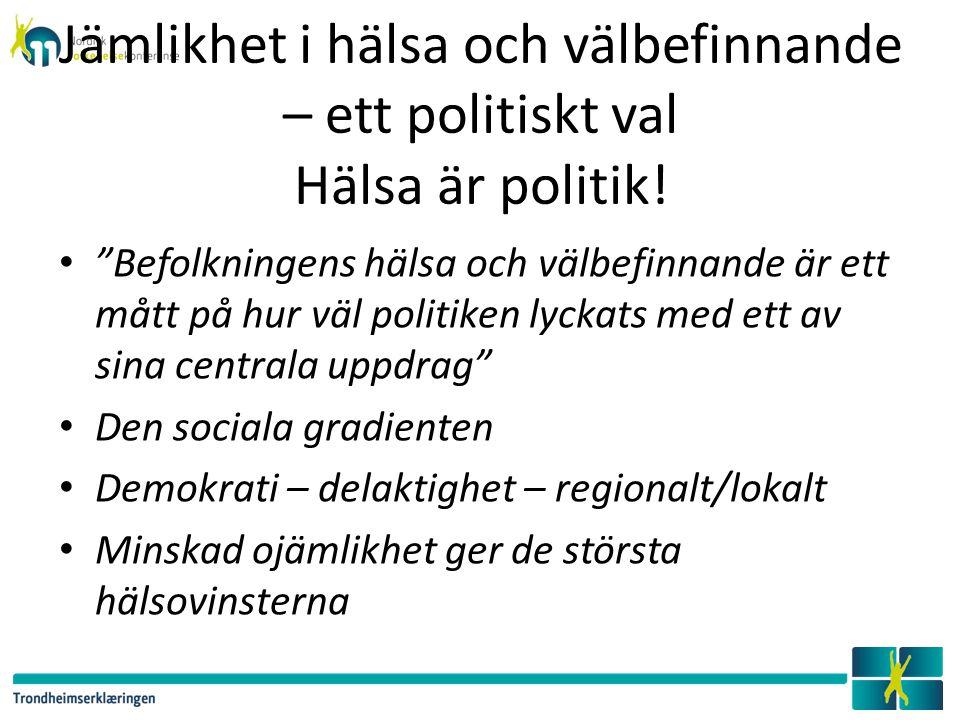 """Jämlikhet i hälsa och välbefinnande – ett politiskt val Hälsa är politik! """"Befolkningens hälsa och välbefinnande är ett mått på hur väl politiken lyck"""