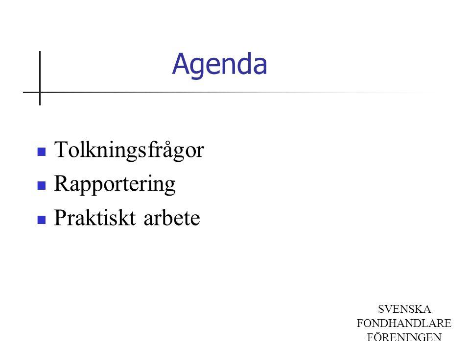 SVENSKA FONDHANDLARE FÖRENINGEN Agenda Tolkningsfrågor Rapportering Praktiskt arbete