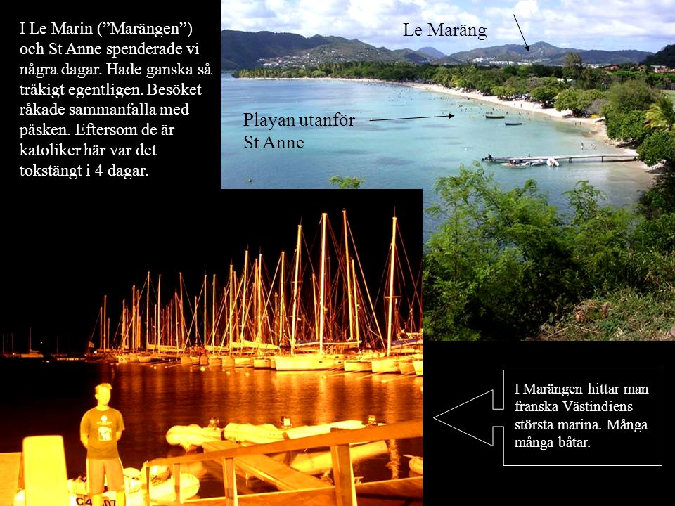 I Le Marin ( Marängen ) och St Anne spenderade vi några dagar.